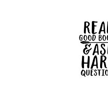 Read good books and ask hard questions by SouthPrints