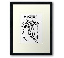 What would Gandalf Do Framed Print