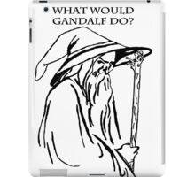 What would Gandalf Do iPad Case/Skin