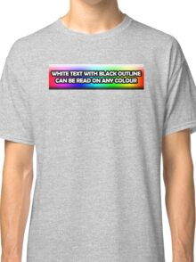 White Text With Black Background Can Be Read On Any Colour Classic T-Shirt