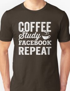 Coffee. Study. Facebook. Repeat. T-Shirt
