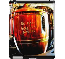 No Beer Goggles Needed iPad Case/Skin