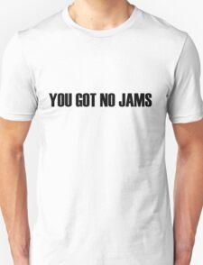 YOU GOT NO JAMS Unisex T-Shirt