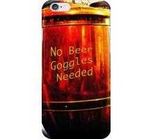No Beer Goggles Needed iPhone Case/Skin