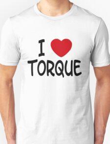 I love torque T-Shirt