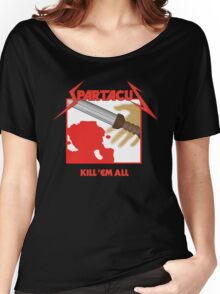 Spartacus - Kill'em All Women's Relaxed Fit T-Shirt