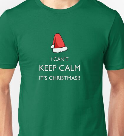 I can't keep calm it's Christmas!!! Unisex T-Shirt