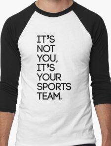 It's not you, it's your sports team Men's Baseball ¾ T-Shirt