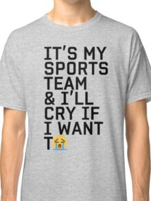 Cry If I Want To Classic T-Shirt