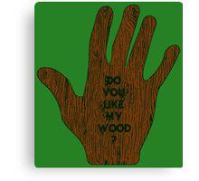 Do You Like My Wood ? Canvas Print