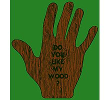 Do You Like My Wood ? Photographic Print