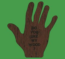 Do You Like My Wood ? by Studio Number Six