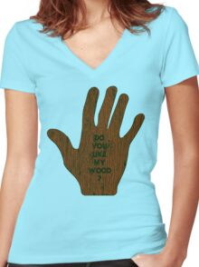 Do You Like My Wood ? Women's Fitted V-Neck T-Shirt