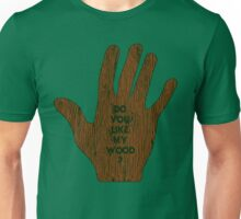 Do You Like My Wood ? Unisex T-Shirt