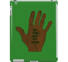 Do You Like My Wood ? iPad Case/Skin