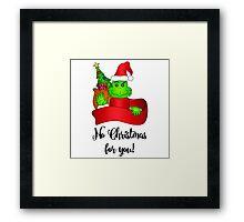 No Christmas for You! Framed Print
