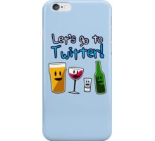 Let's Go To Twitter! (alcohol) iPhone Case/Skin