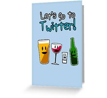 Let's Go To Twitter! (alcohol) Greeting Card