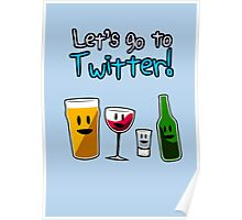 Let's Go To Twitter! (alcohol) Poster