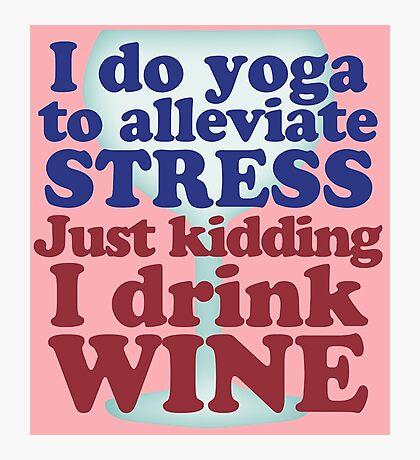 Wine vs Yoga Humor Photographic Print