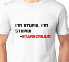 Starscream: I'm Stupid Unisex T-Shirt