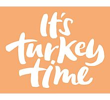 Modern and Happy 'It's Turkey Time' Thanksgiving Dinner Hand Lettering Photographic Print
