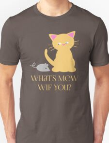 What's Mew Wif You? Cat and Mouse Unisex T-Shirt