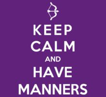 Keep Calm And Have Manners by Miltossavvides