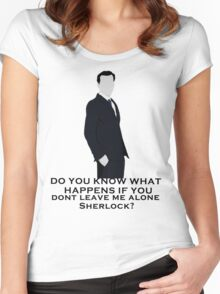 Do you know what happens if you dont leave me alone sherlock? Women's Fitted Scoop T-Shirt