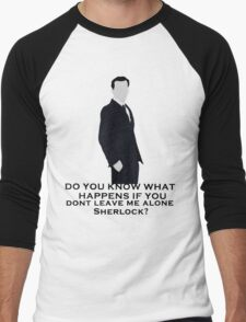 Do you know what happens if you dont leave me alone sherlock? Men's Baseball ¾ T-Shirt