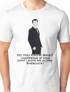 Do you know what happens if you dont leave me alone sherlock? Unisex T-Shirt