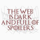 The Web is Dark and Full of Spoilers by kittykatia