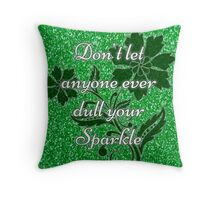 Don't let anyone ever dull your sparkle green Throw Pillow