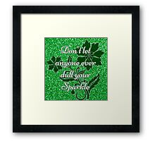Don't let anyone ever dull your sparkle green Framed Print