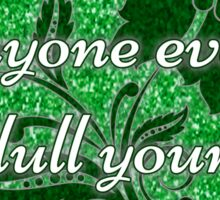 Don't let anyone ever dull your sparkle green Sticker