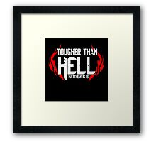 Tougher Than Hell Framed Print
