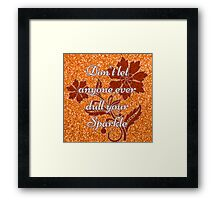 Don't let anyone ever dull your sparkle orange Framed Print
