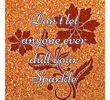 Don't let anyone ever dull your sparkle orange Photographic Print