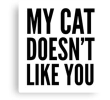 My Cat Doesn't Like You Canvas Print