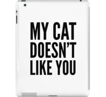 My Cat Doesn't Like You iPad Case/Skin