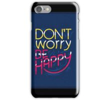 Don't Worry Be Happy  iPhone Case/Skin