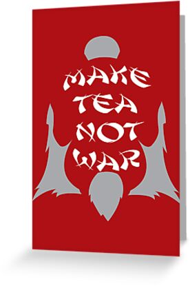 Make Tea, Not War by tdjorgensen