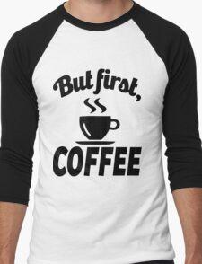 But First Coffee Men's Baseball ¾ T-Shirt