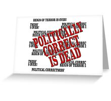 POLITICALLY CORRECT IS DEAD Greeting Card
