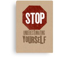 Stop Underestimating Yourself Canvas Print