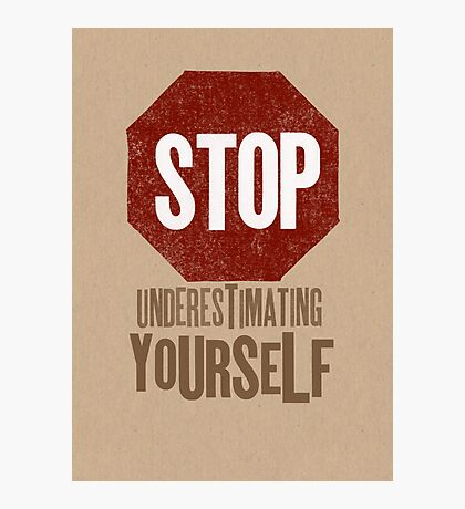 Stop Underestimating Yourself Photographic Print