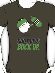 Shut Up & Buck Up! v.1 T-Shirt