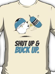 Shut Up & Buck Up! v.2 T-Shirt