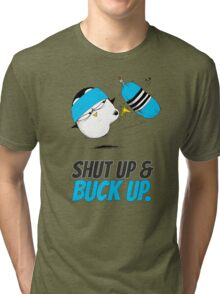 Shut Up & Buck Up! v.2 Tri-blend T-Shirt