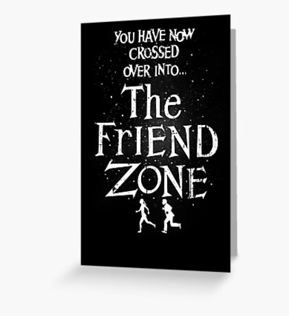 The Friend Zone Greeting Card
